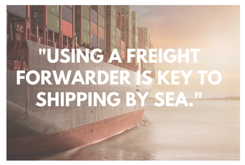 Use the Right Freight Forwarder to Ship Products by Sea