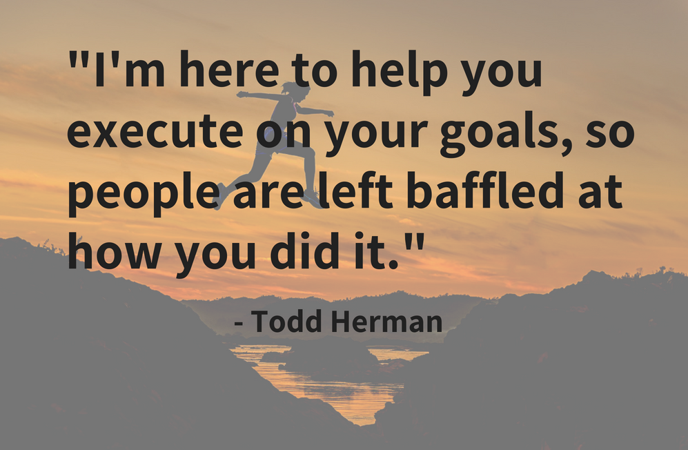 Todd Herman will help you execute on your goals